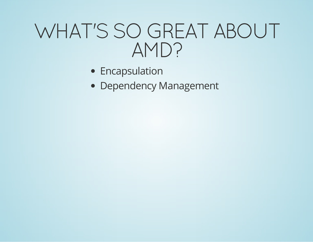 WHAT'S SO GREAT ABOUT AMD? Encapsulation Depend...