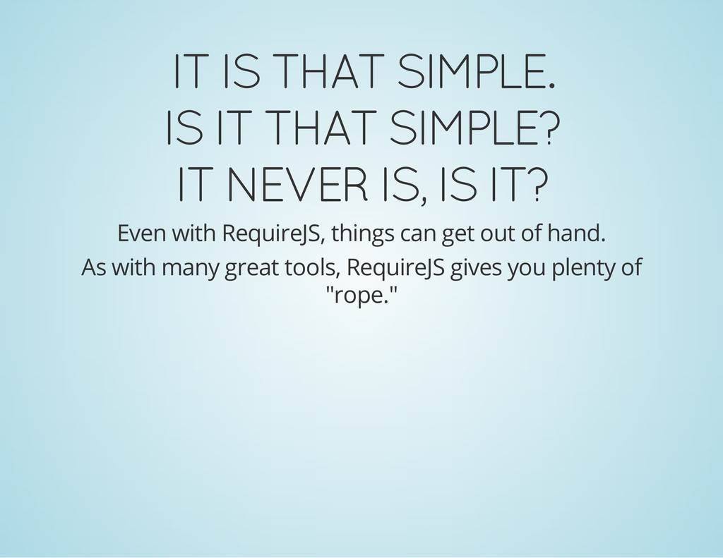 IT IS THAT SIMPLE. IS IT THAT SIMPLE? IT NEVER ...