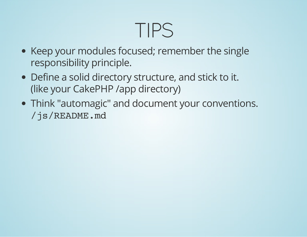 TIPS Keep your modules focused; remember the si...