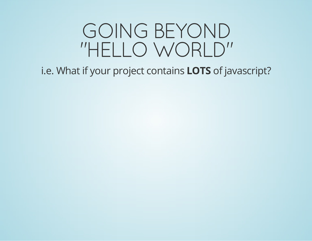 "GOING BEYOND ""HELLO WORLD"" i.e. What if your pr..."