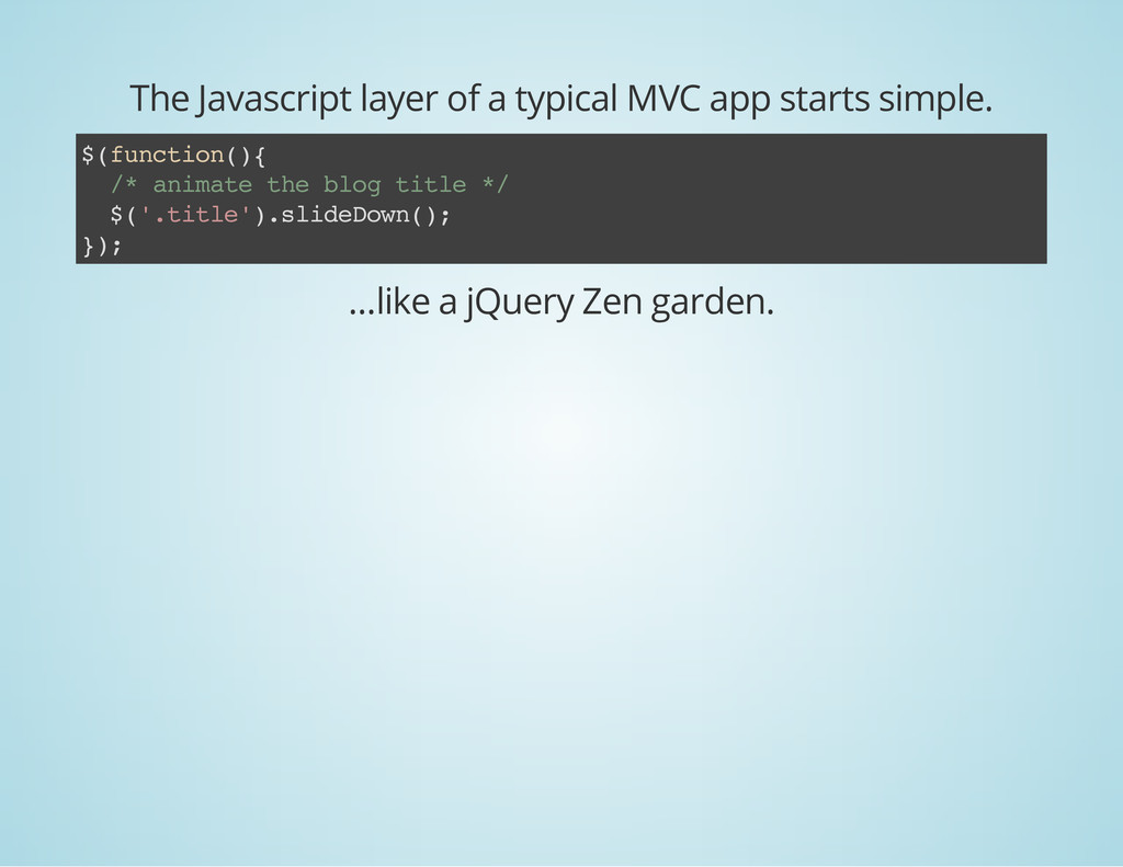 The Javascript layer of a typical MVC app start...