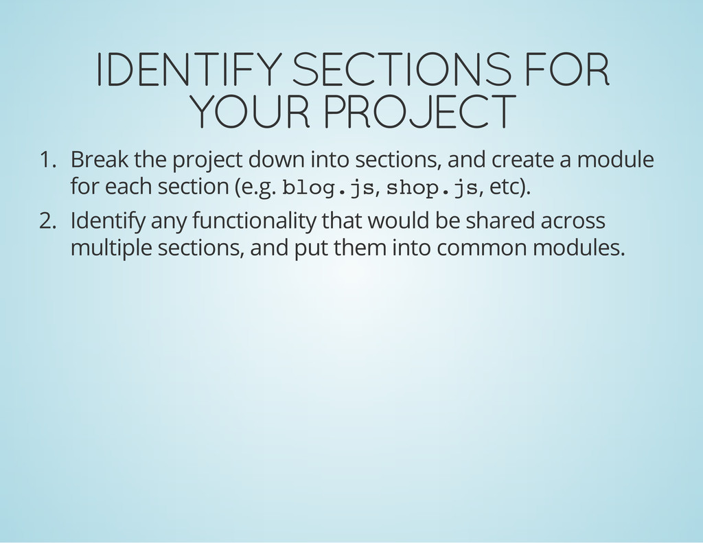 IDENTIFY SECTIONS FOR YOUR PROJECT 1. Break the...