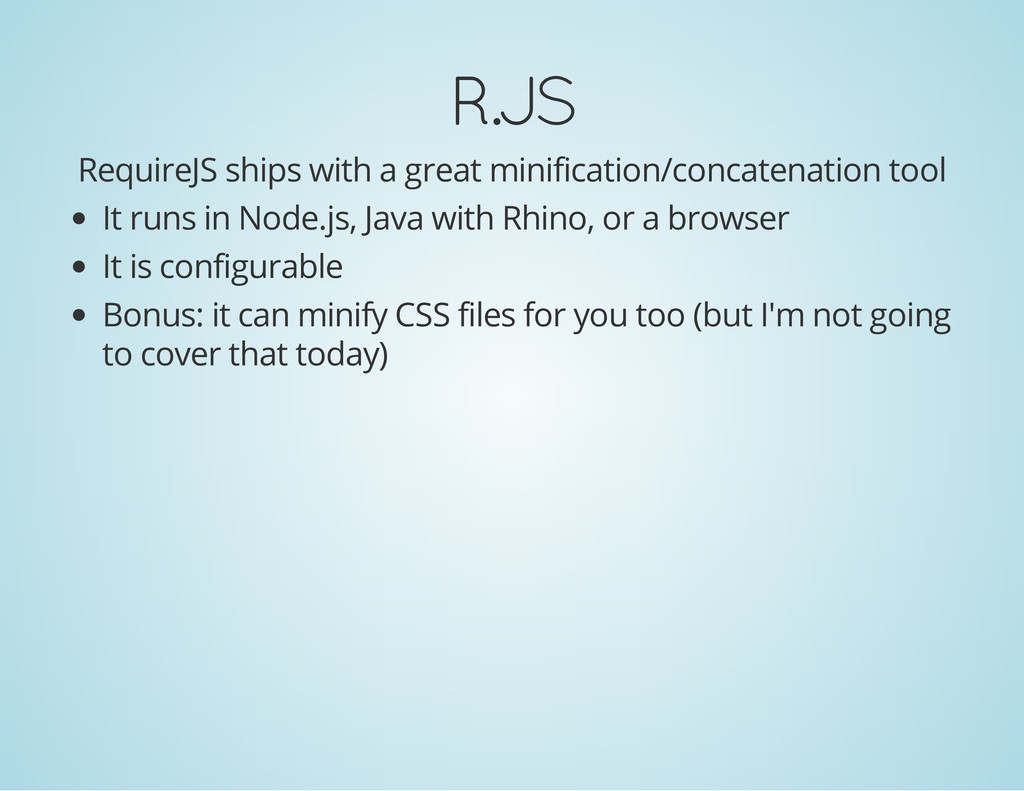 R.JS RequireJS ships with a great minification/...