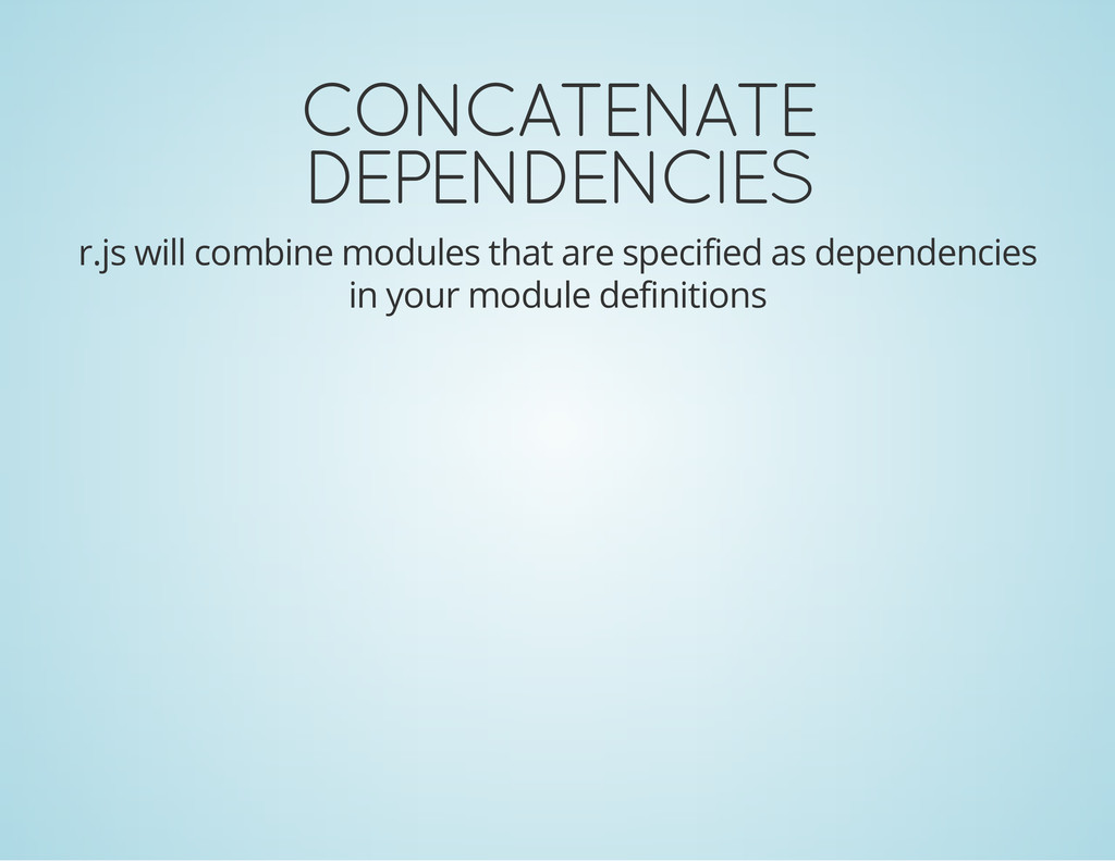 CONCATENATE DEPENDENCIES r.js will combine modu...