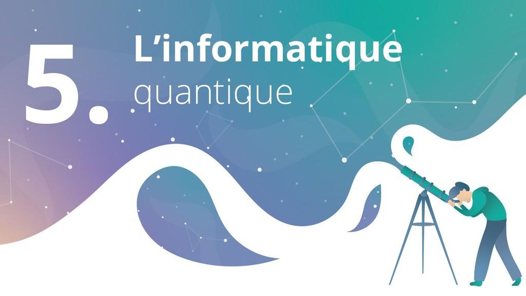 5. L'informatique quantique