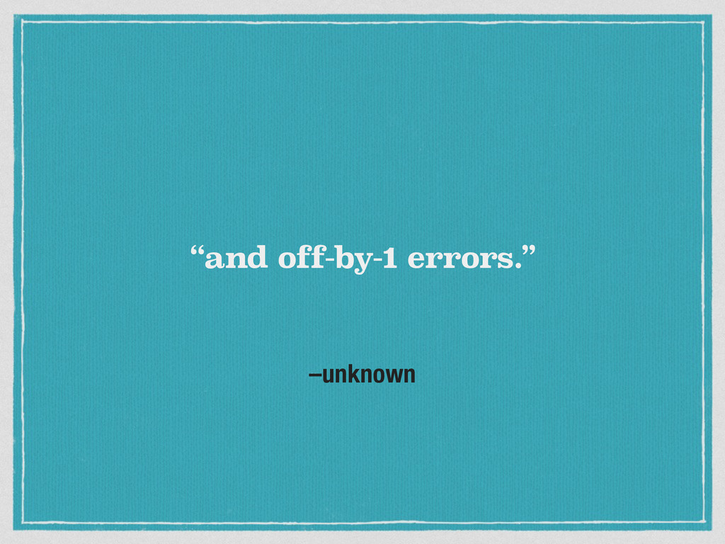"""–unknown """"and off-by-1 errors."""""""