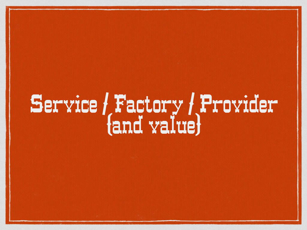 Service / Factory / Provider (and value)