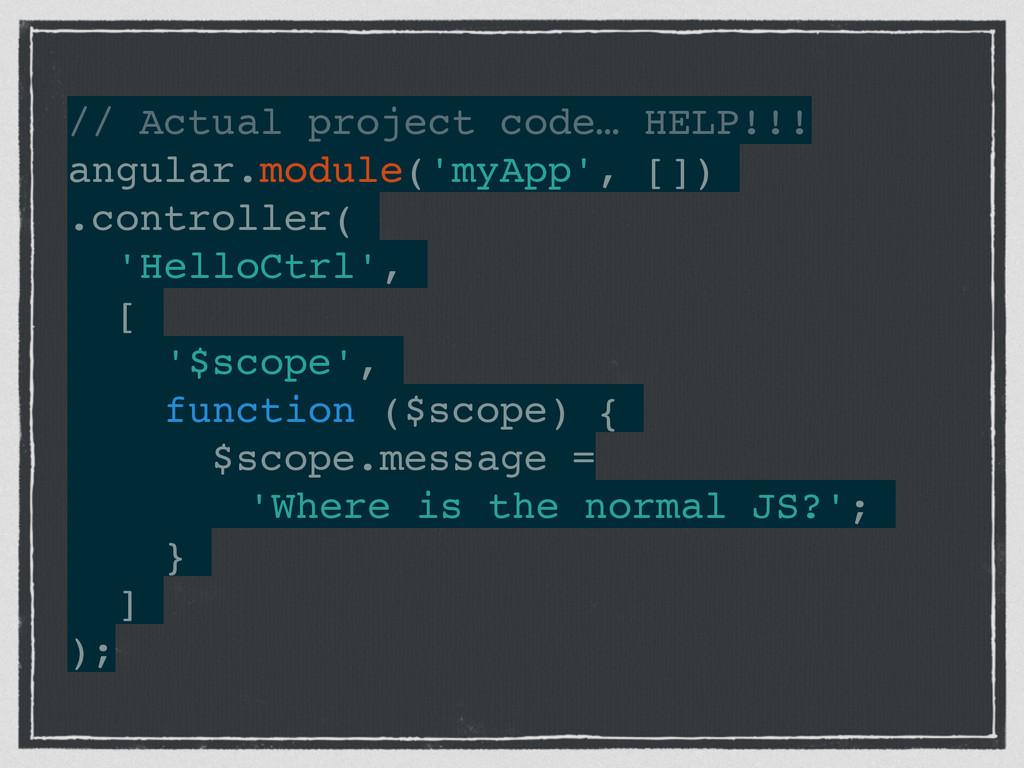 // Actual project code… HELP!!!! angular.module...