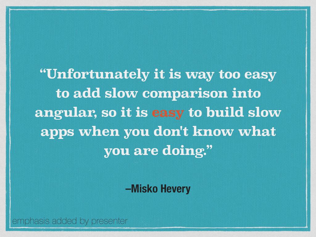 "–Misko Hevery ""Unfortunately it is way too easy..."
