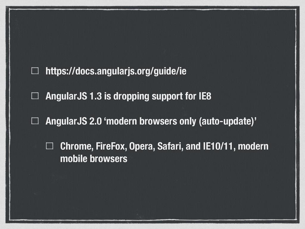 https://docs.angularjs.org/guide/ie AngularJS 1...