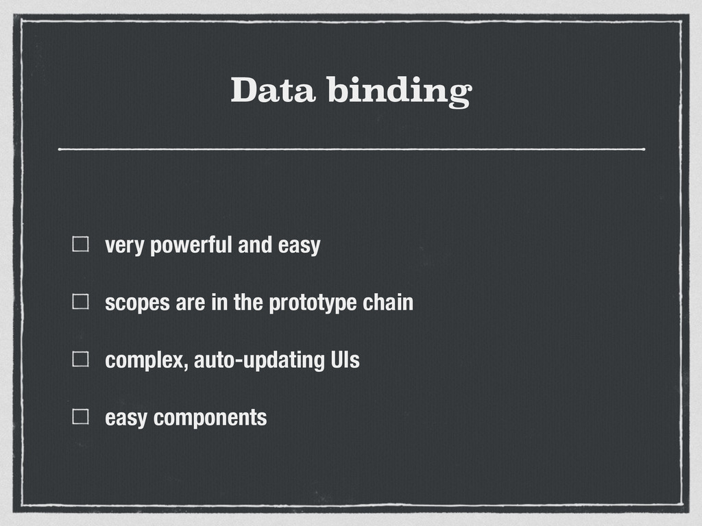 Data binding very powerful and easy scopes are ...