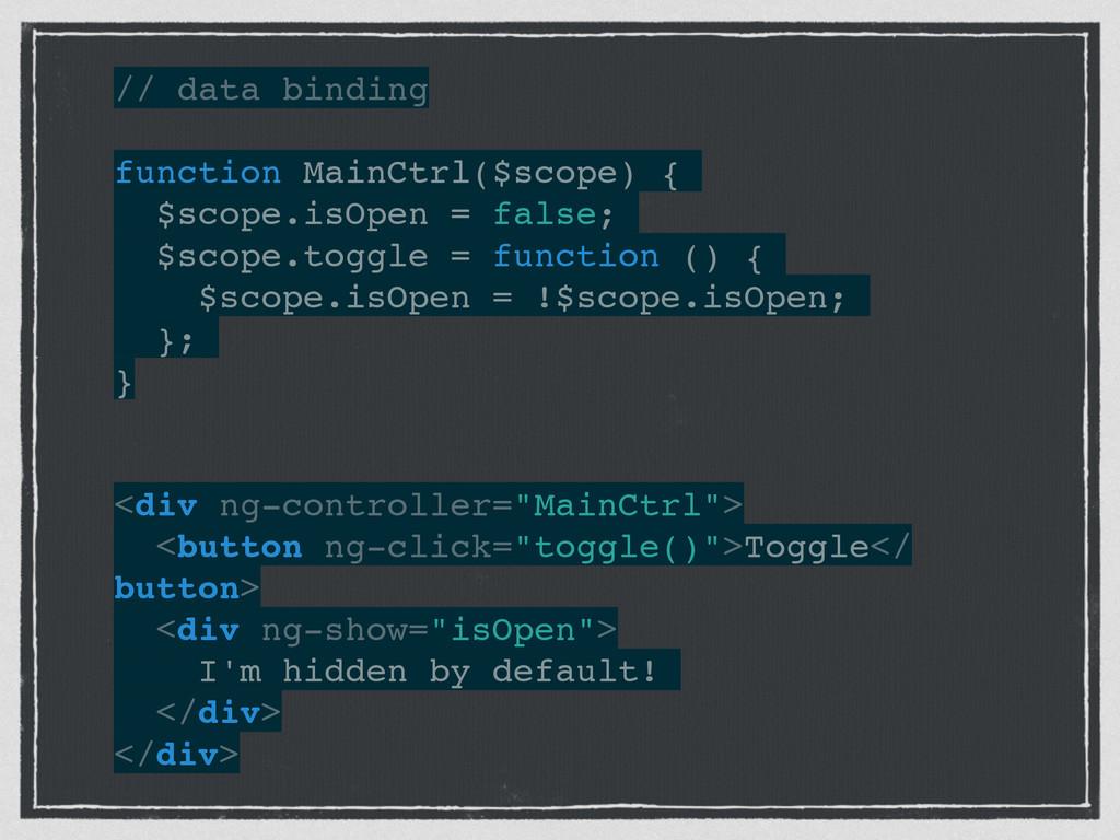 // data binding! ! function MainCtrl($scope) {!...