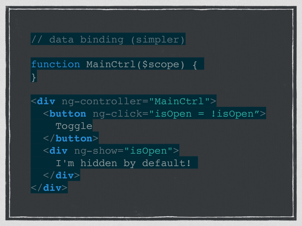 // data binding (simpler)! ! function MainCtrl(...