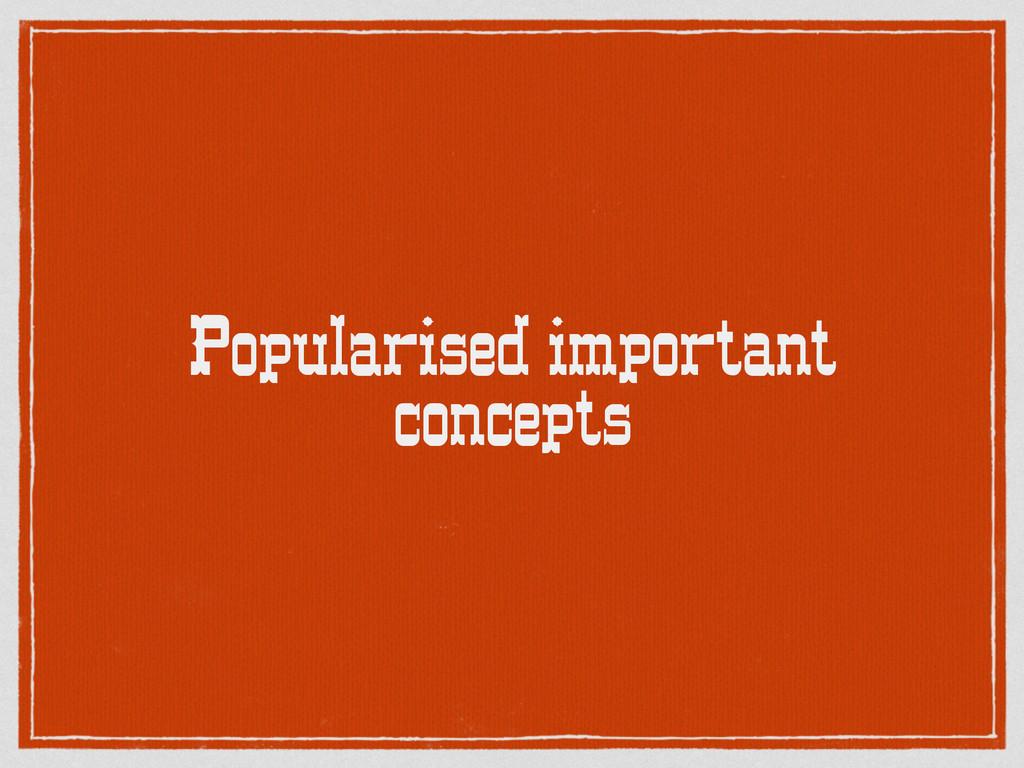 Popularised important concepts