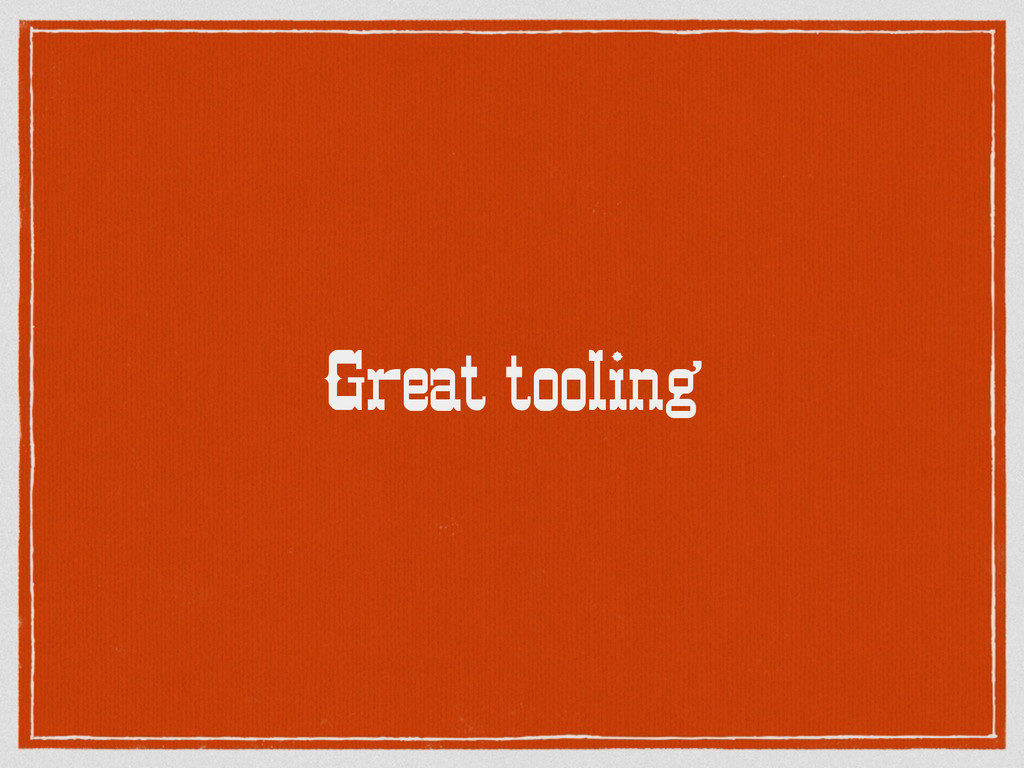 Great tooling