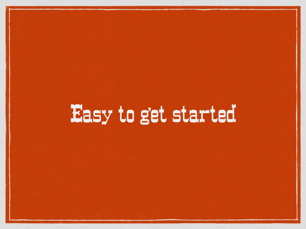 Easy to get started
