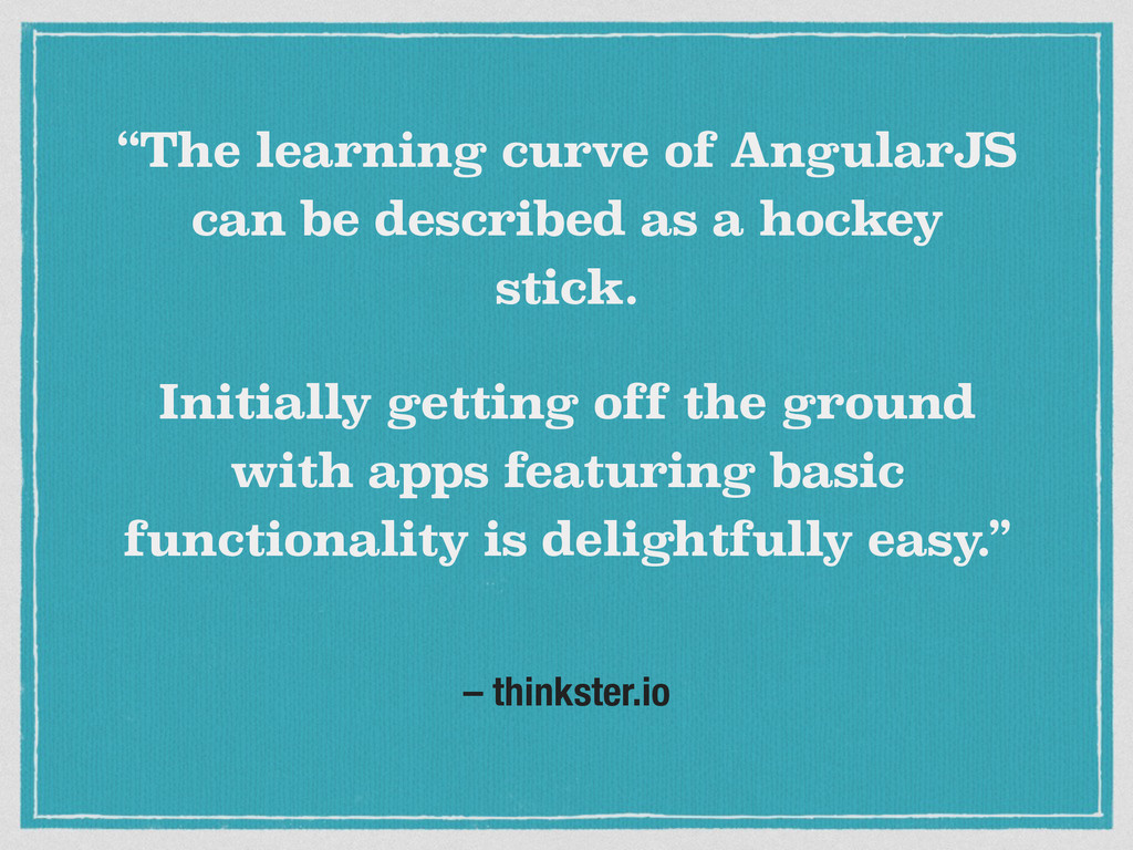 """– thinkster.io """"The learning curve of AngularJS..."""