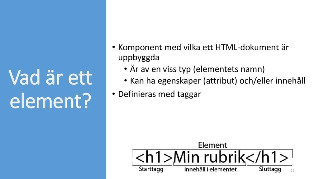 Vad är ett element? • Komponent med vilka ett H...