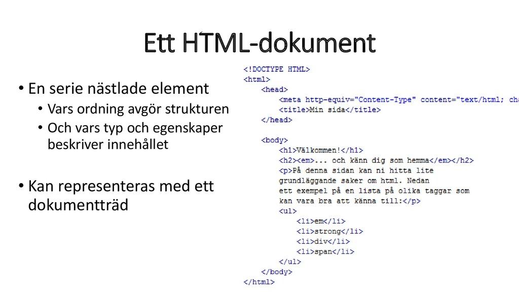 Ett HTML-dokument • En serie nästlade element •...