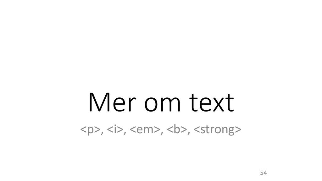 Mer om text <p>, <i>, <em>, <b>, <strong> 54