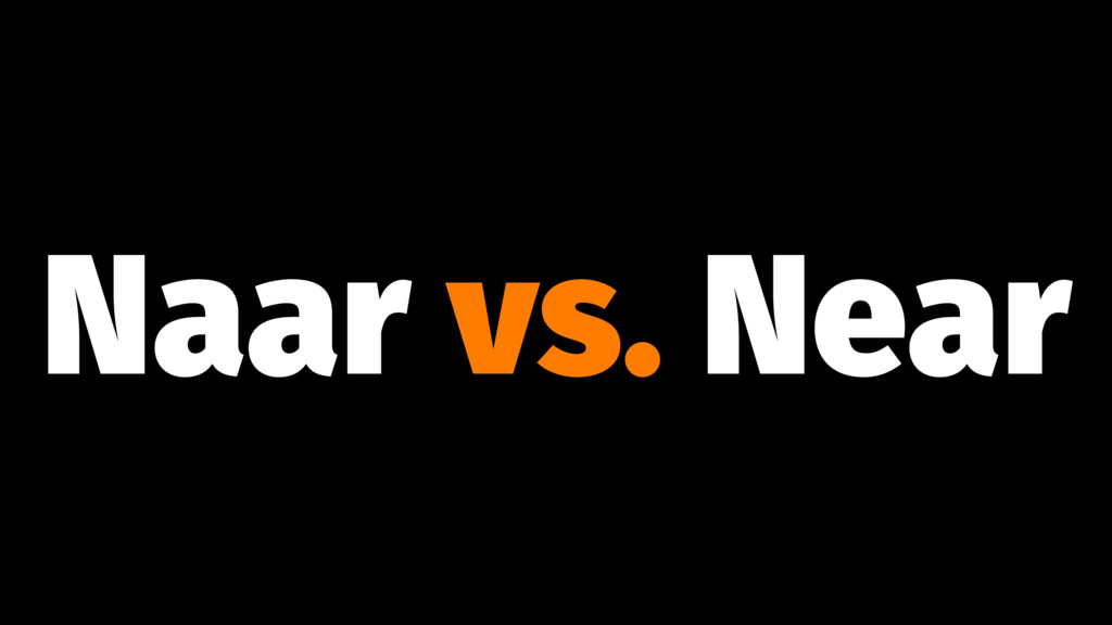Naar vs. Near