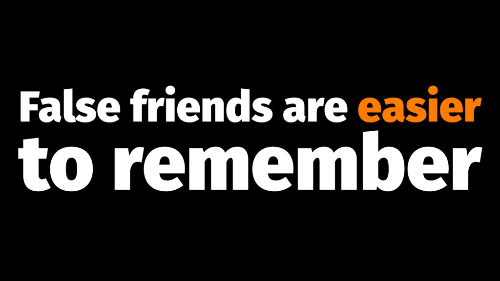 False friends are easier to remember