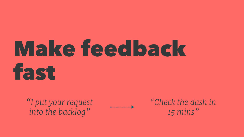 "Make feedback fast ""Check the dash in 15 mins"" ..."