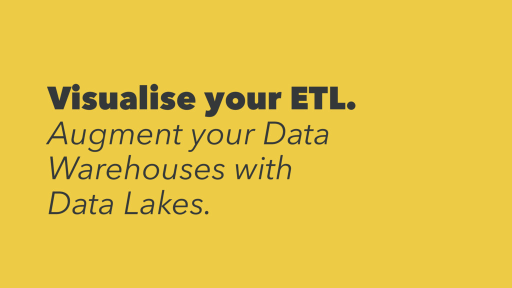 Visualise your ETL. Augment your Data Warehouse...