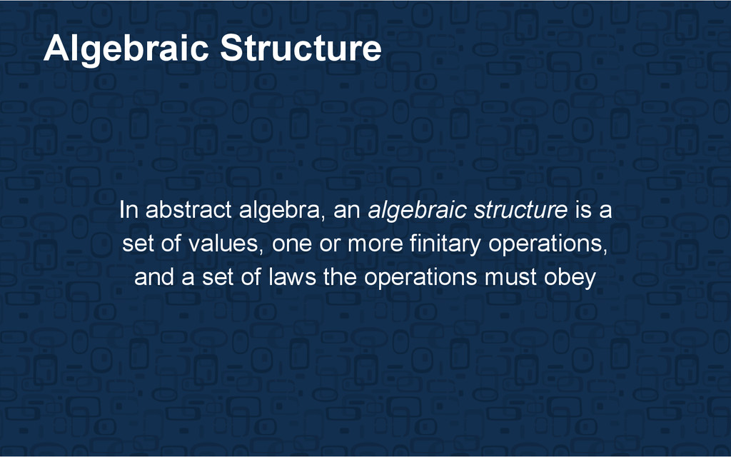 In abstract algebra, an algebraic structure is ...