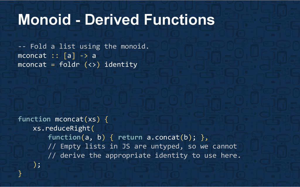 -- Fold a list using the monoid. mconcat :: [a]...