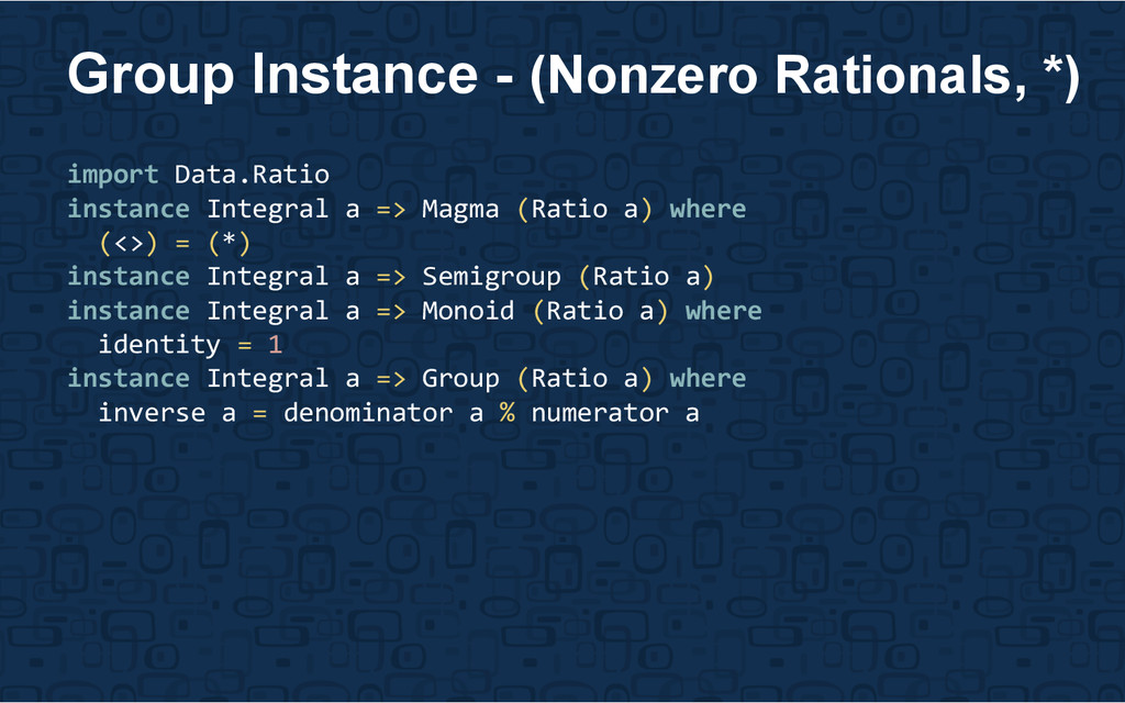 import Data.Ratio instance Integral a => Magma ...