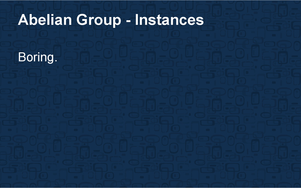 Abelian Group - Instances Boring.
