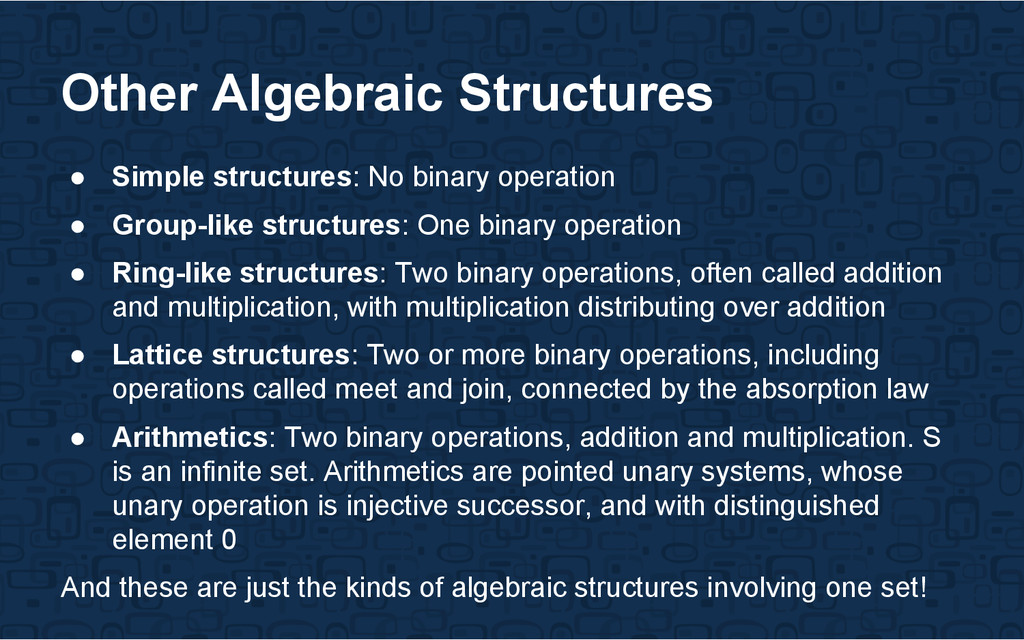Other Algebraic Structures ● Simple structures:...