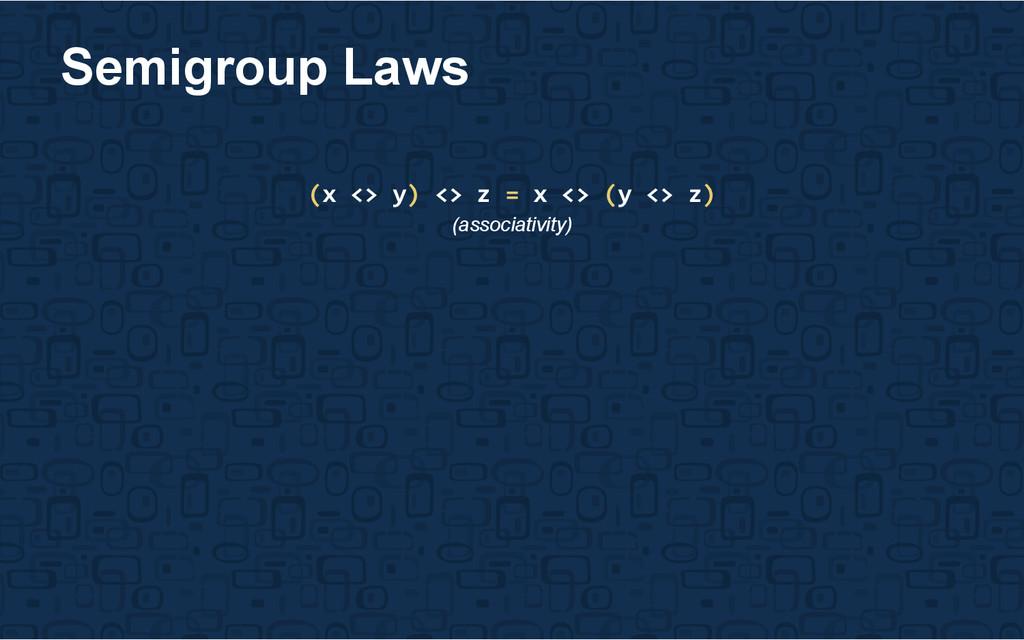 (x <> y) <> z = x <> (y <> z) (associativity) S...