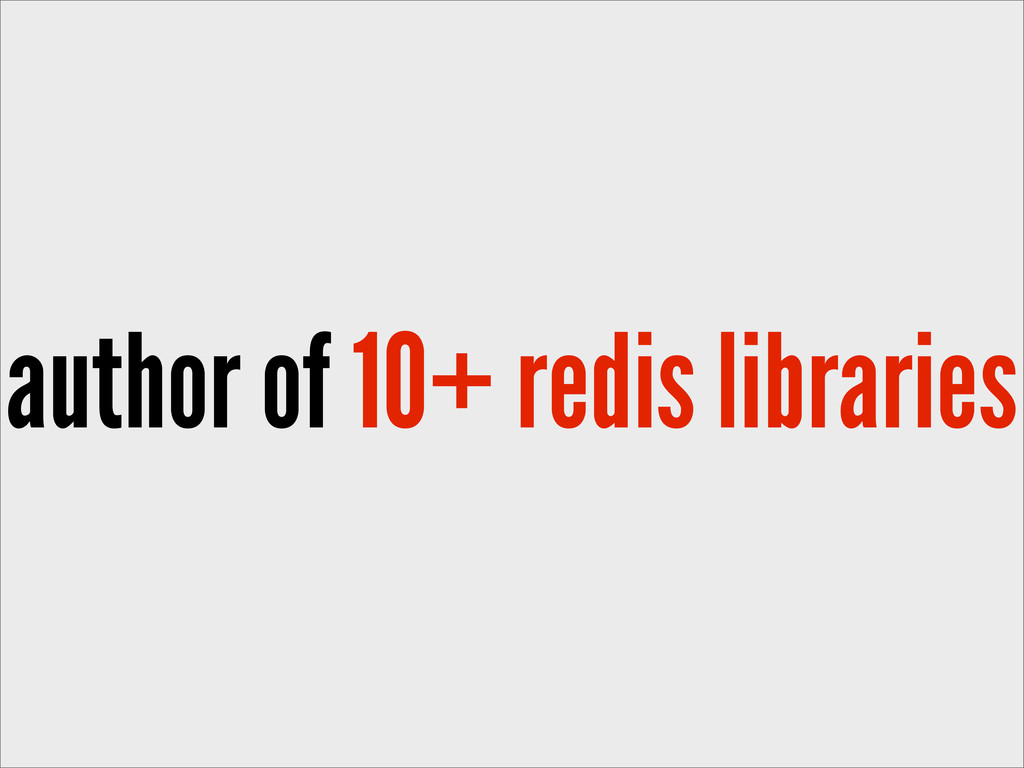 author of 10+ redis libraries