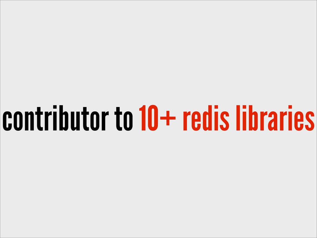contributor to 10+ redis libraries