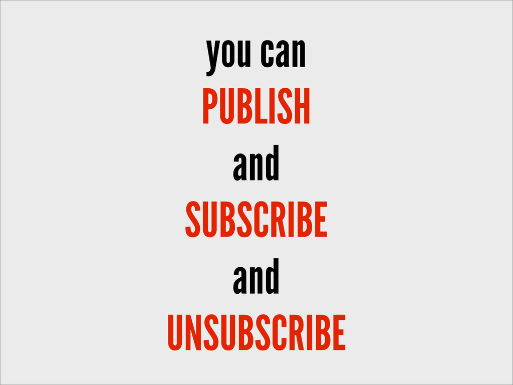 you can PUBLISH and SUBSCRIBE and UNSUBSCRIBE
