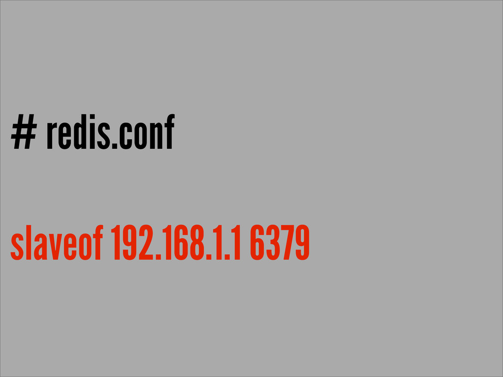 # redis.conf slaveof 192.168.1.1 6379