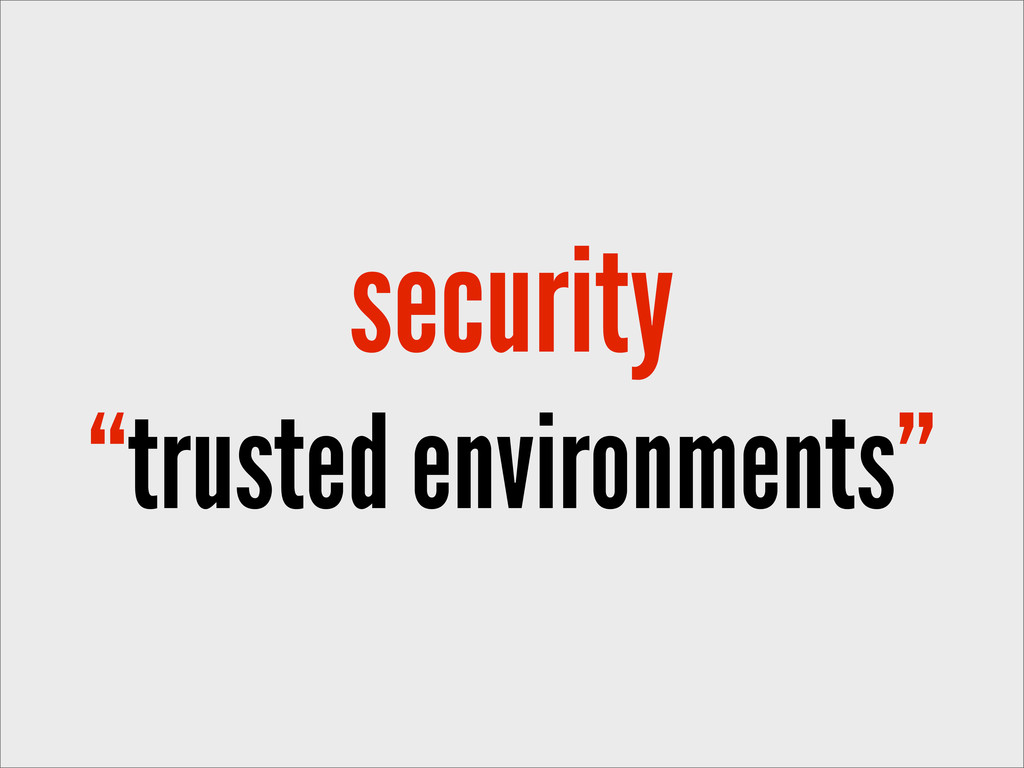 """security """"trusted environments"""""""