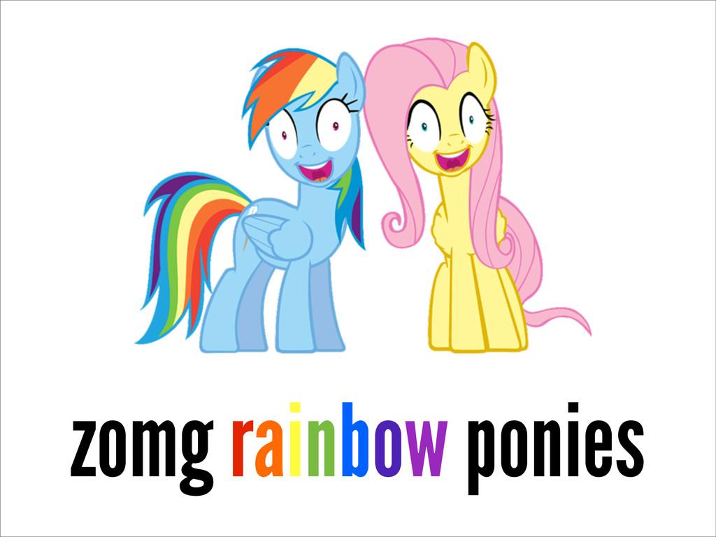zomg rainbow ponies