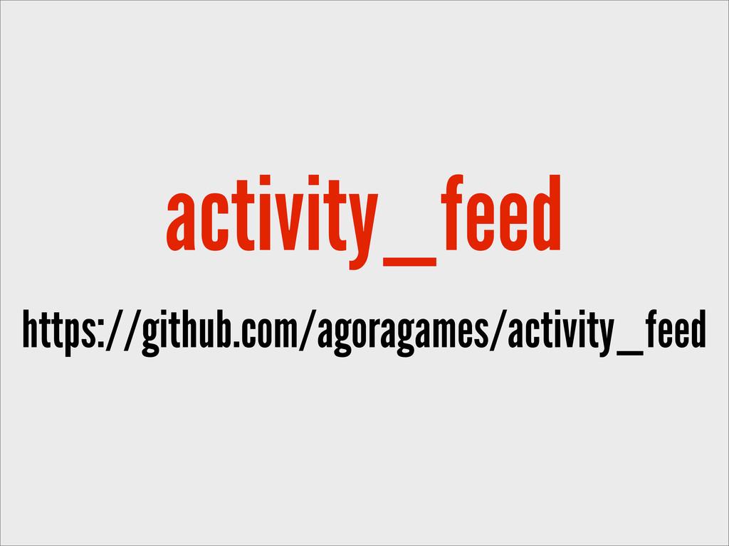 activity_feed https://github.com/agoragames/act...