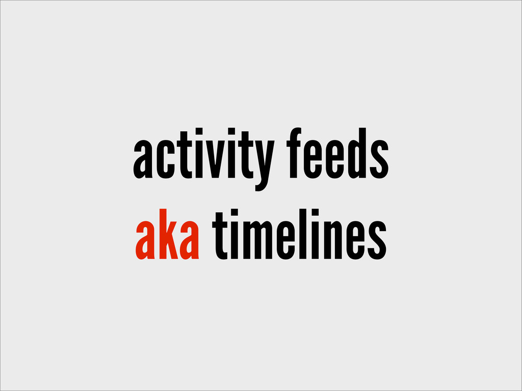 activity feeds aka timelines
