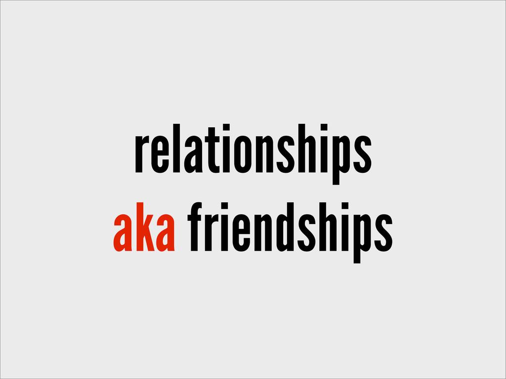 relationships aka friendships
