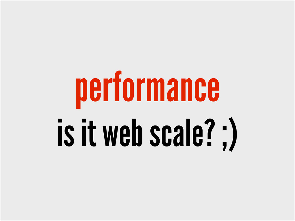performance is it web scale? ;)