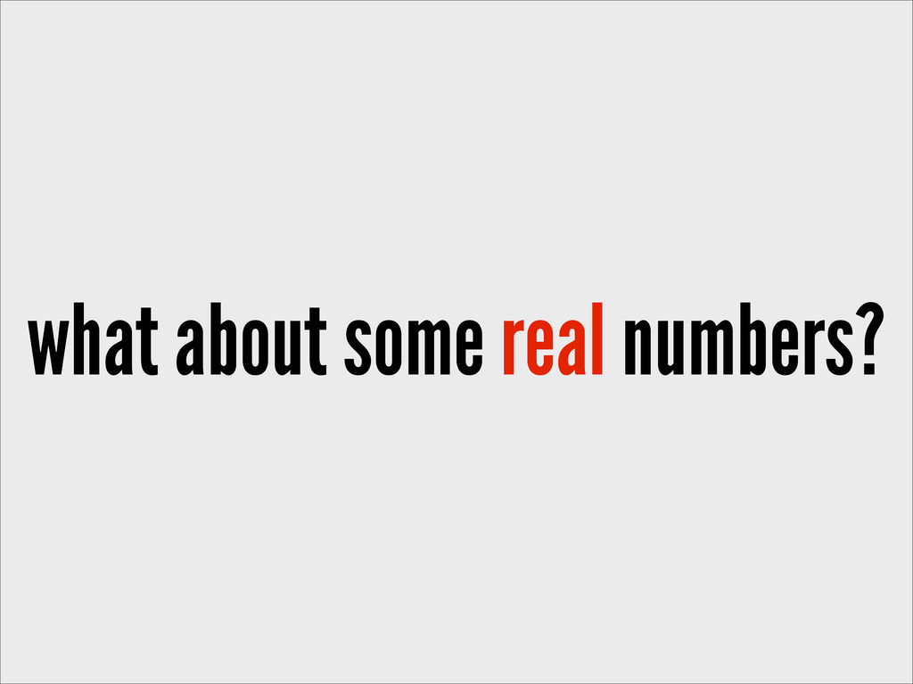 what about some real numbers?