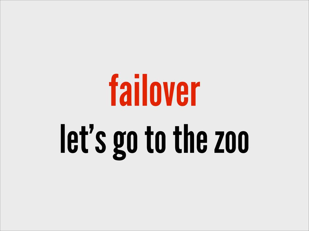 failover let's go to the zoo