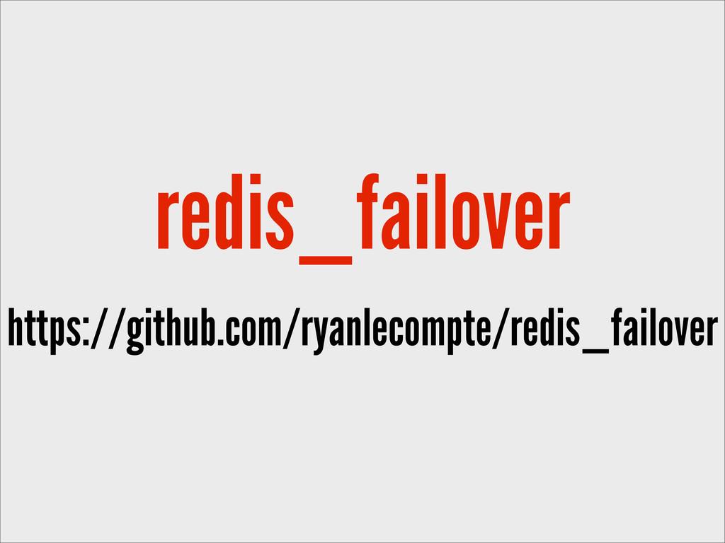 redis_failover https://github.com/ryanlecompte/...