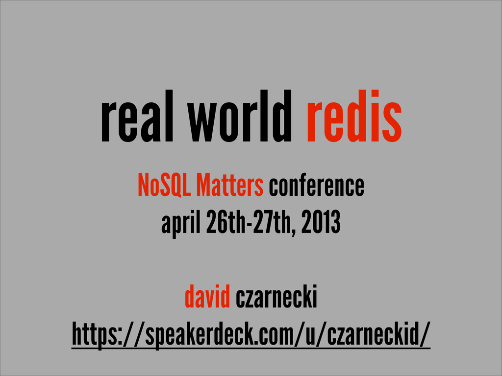 real world redis NoSQL Matters conference april...