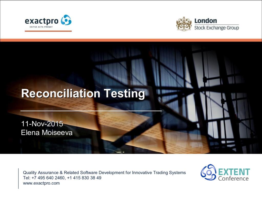 Reconciliation Testing Reconciliation Testing 1...