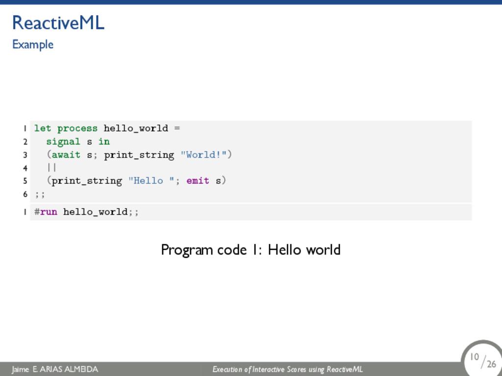 . ReactiveML Example 1 let process hello_world ...